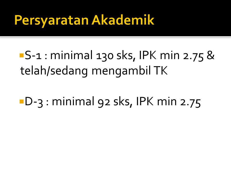  Persyaratan :  Akademik : SKS: 144 - 152 (S1) dan 110 – 120 (D3) Semua mata kuliah wajib telah diambil ( lihat jalur pra co) IPK minimal 2.75 Tidak ada nilai D dan E  Keuangan : Telah lunas
