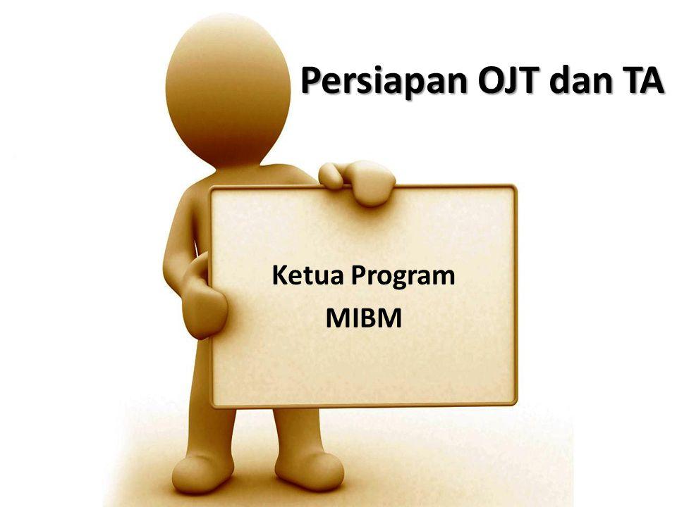 Persiapan OJT dan TA Ketua Program MIBM