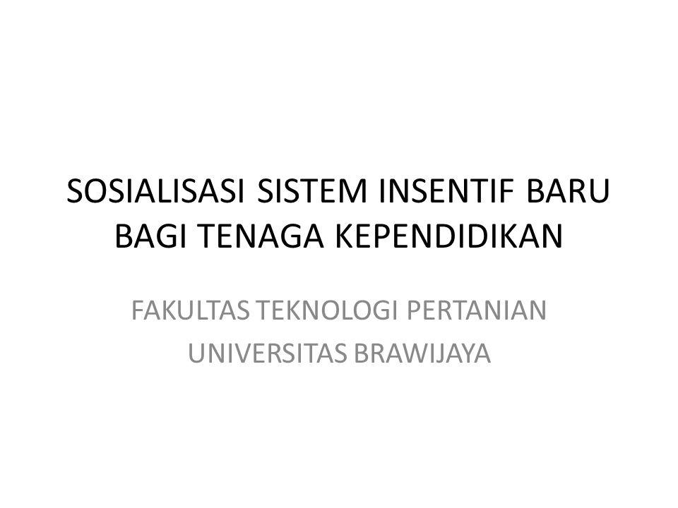 SOSIALISASI SISTEM INSENTIF BARU BAGI TENAGA KEPENDIDIKAN FAKULTAS TEKNOLOGI PERTANIAN UNIVERSITAS BRAWIJAYA