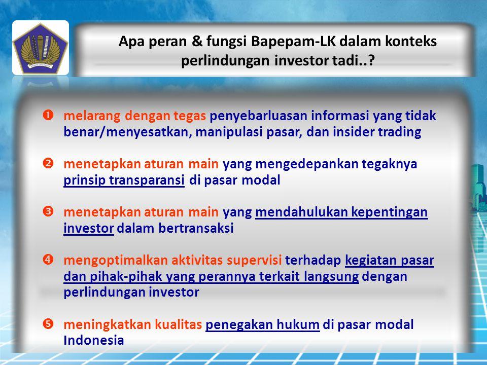 Apa peran & fungsi Bapepam-LK dalam konteks perlindungan investor tadi..?  melarang dengan tegas penyebarluasan informasi yang tidak benar/menyesatka