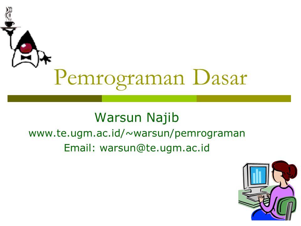 Pemrograman Dasar Warsun Najib www.te.ugm.ac.id/~warsun/pemrograman Email: warsun@te.ugm.ac.id