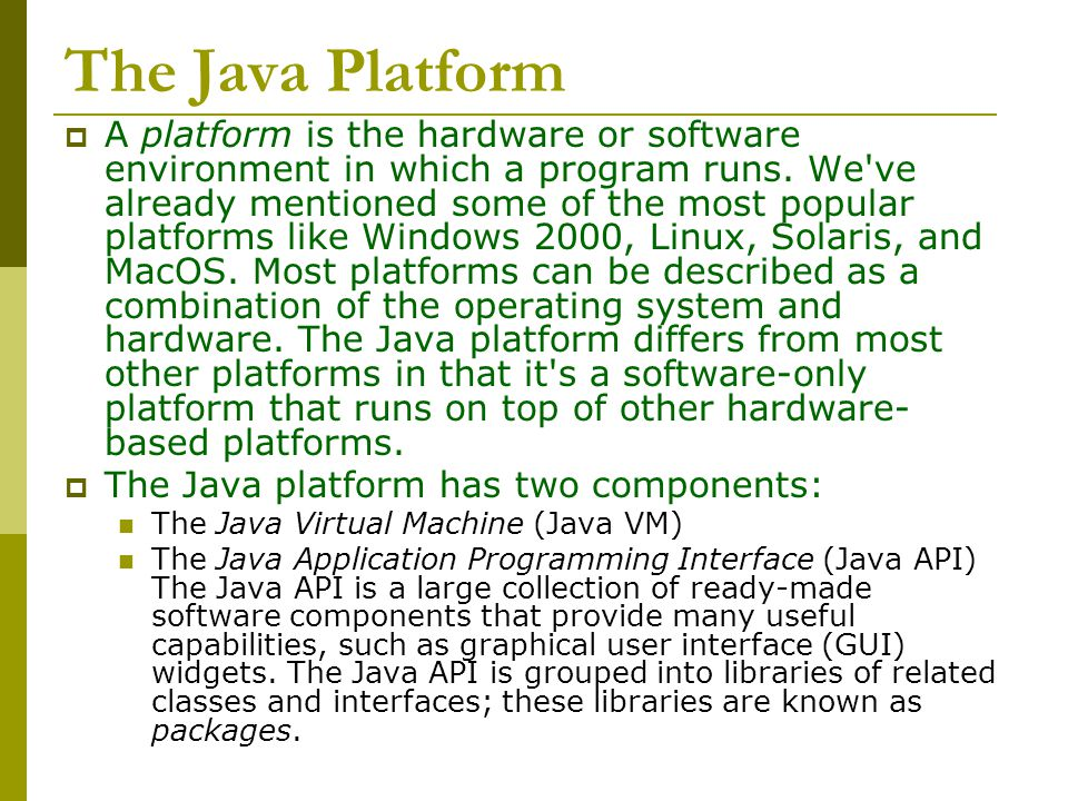 The Java Platform  A platform is the hardware or software environment in which a program runs.