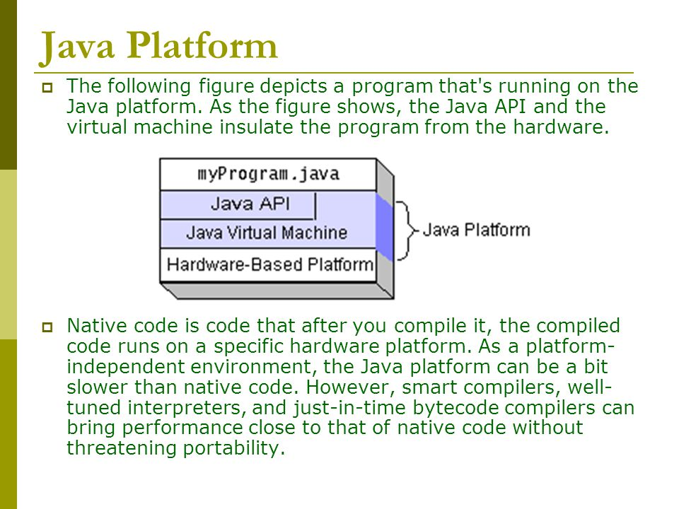 Java Platform  The following figure depicts a program that s running on the Java platform.