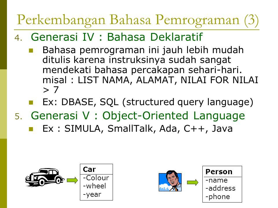 Perkembangan Bahasa Pemrograman (3) 4. Generasi IV : Bahasa Deklaratif Bahasa pemrograman ini jauh lebih mudah ditulis karena instruksinya sudah sanga