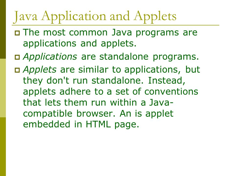 Java Application and Applets  The most common Java programs are applications and applets.