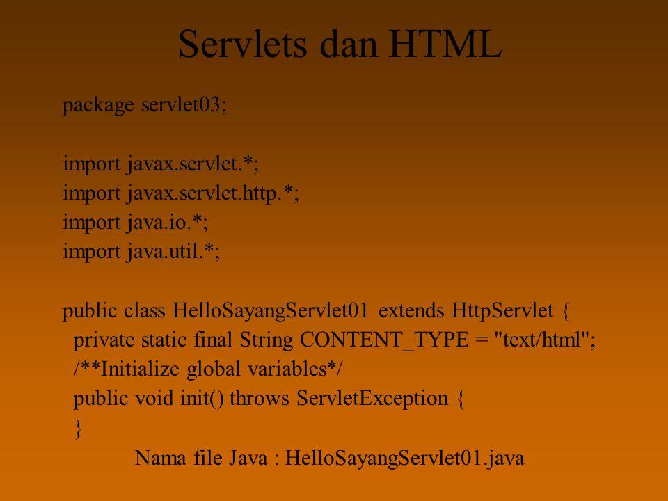 Servlets dan HTML package servlet03; import javax.servlet.*; import javax.servlet.http.*; import java.io.*; import java.util.*; public class HelloSaya