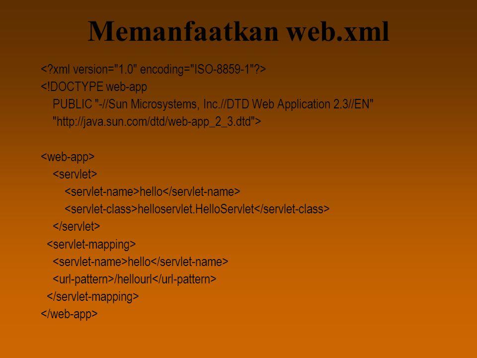 Memanfaatkan web.xml <!DOCTYPE web-app PUBLIC