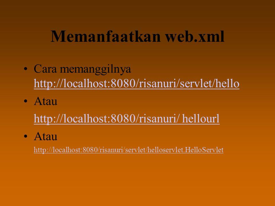 Memanfaatkan web.xml Cara memanggilnya http://localhost:8080/risanuri/servlet/hello http://localhost:8080/risanuri/servlet/hello Atau http://localhost