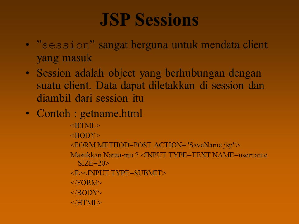 JSP Sessions session sangat berguna untuk mendata client yang masuk Session adalah object yang berhubungan dengan suatu client.