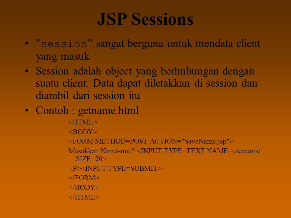 "JSP Sessions "" session "" sangat berguna untuk mendata client yang masuk Session adalah object yang berhubungan dengan suatu client. Data dapat diletak"