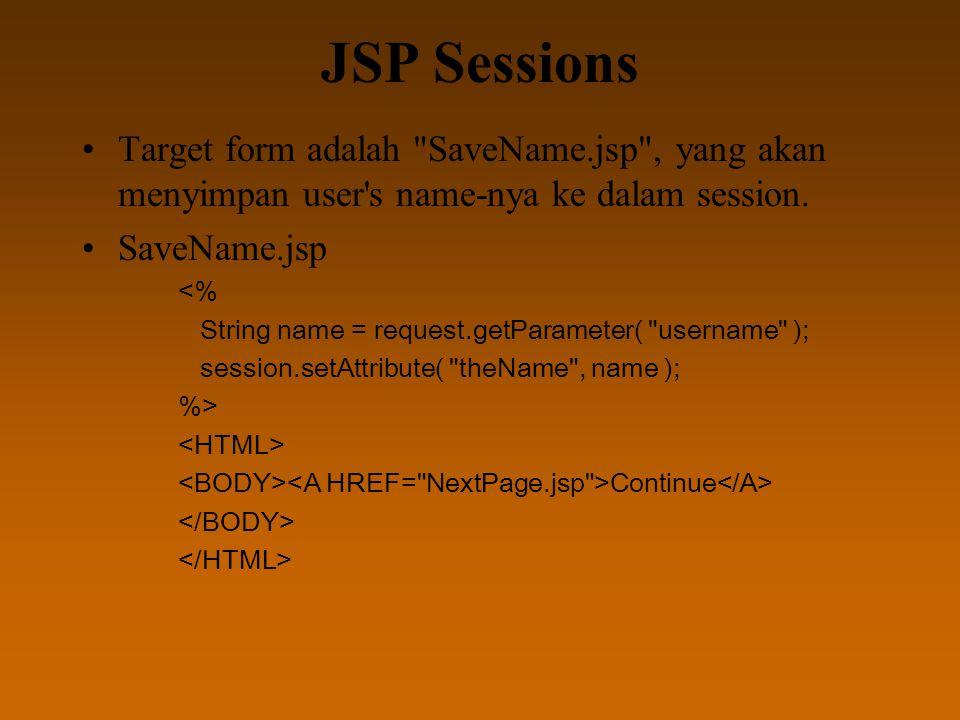 JSP Sessions Target form adalah SaveName.jsp , yang akan menyimpan user s name-nya ke dalam session.