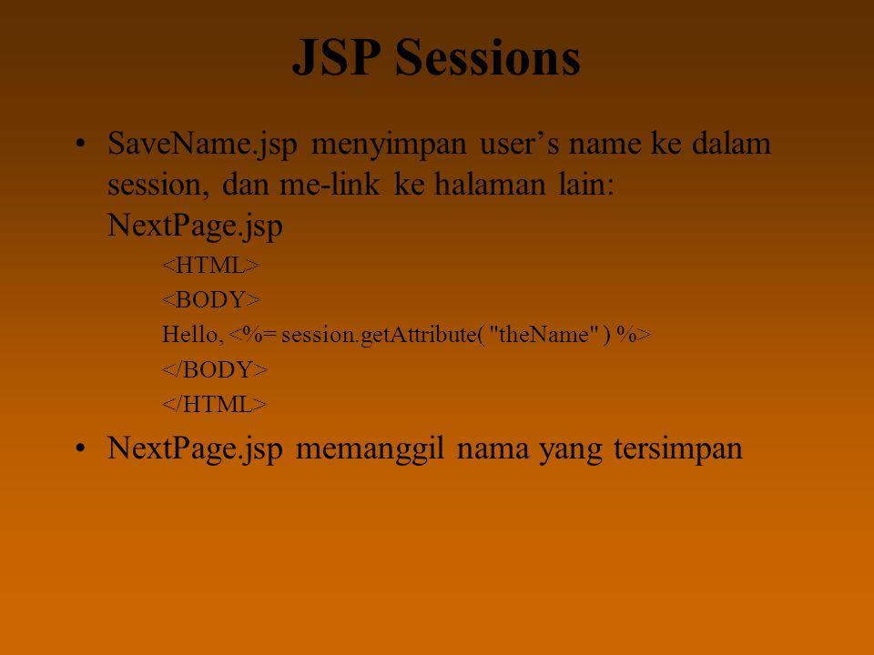 JSP Sessions SaveName.jsp menyimpan user's name ke dalam session, dan me-link ke halaman lain: NextPage.jsp Hello, NextPage.jsp memanggil nama yang tersimpan