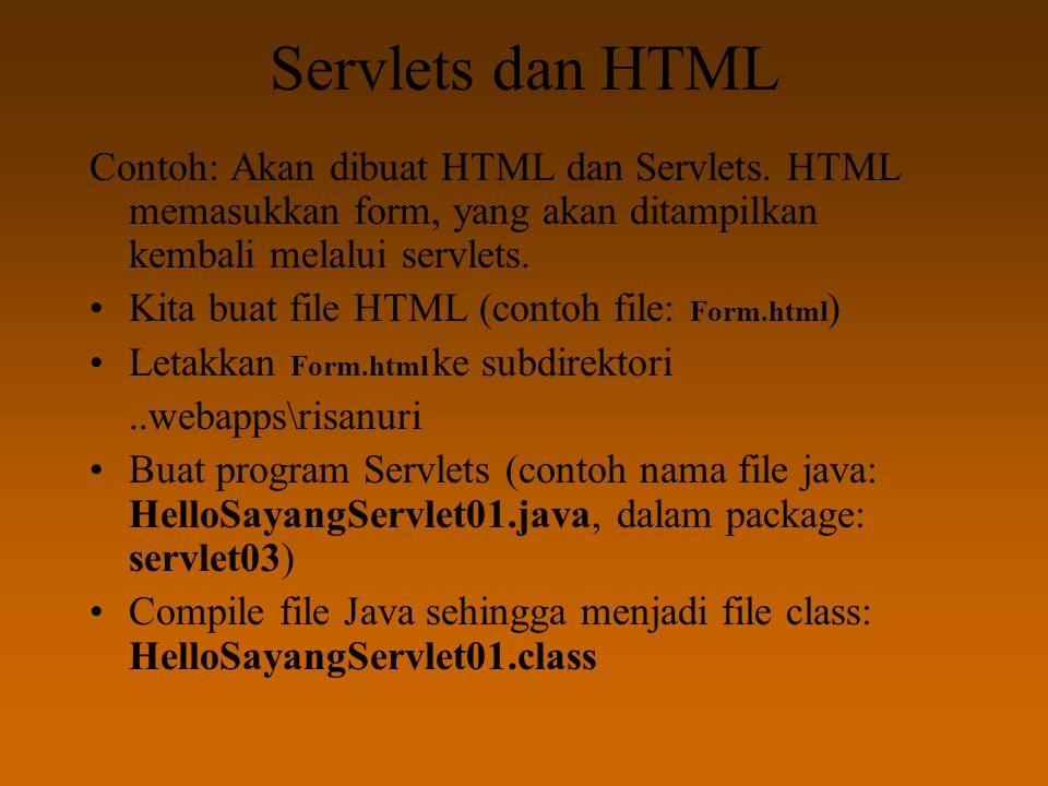 Servlets dan HTML Contoh: Akan dibuat HTML dan Servlets. HTML memasukkan form, yang akan ditampilkan kembali melalui servlets. Kita buat file HTML (co