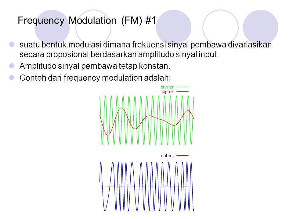 Frequency Modulation (FM) #2 Modulasi frekuensi memerlukan bandwidth yang lebih lebar daripada modulasi amplitudo.