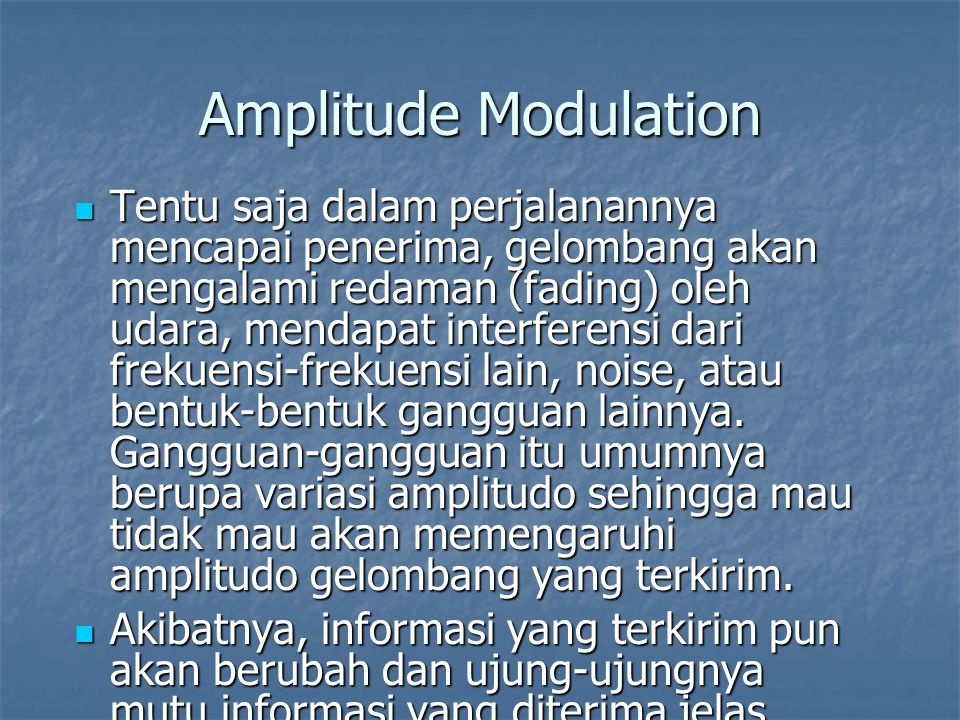 Amplitude Modulation Tentu saja dalam perjalanannya mencapai penerima, gelombang akan mengalami redaman (fading) oleh udara, mendapat interferensi dar