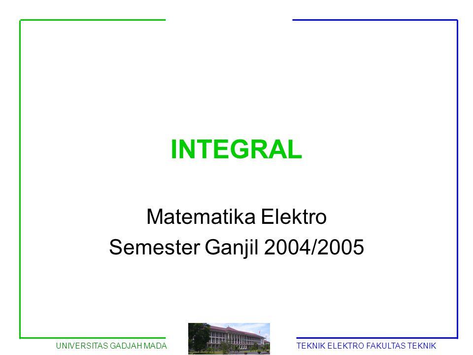 UNIVERSITAS GADJAH MADATEKNIK ELEKTRO FAKULTAS TEKNIK INTEGRAL Matematika Elektro Semester Ganjil 2004/2005