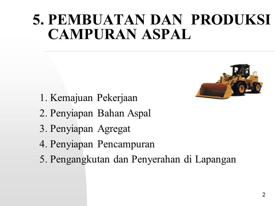 3 5.1.Kemajuan Pekerjaan Campuran aspal tidak boleh diproduksi bilamana: 1.