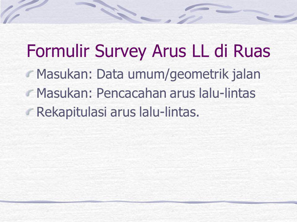 Survey Arus LL di Ruas Umumnya pencacahan diklasifikasikan berdasarkan jenis kendaraan, arah arus dan terkadang posisi lajur. Pencacahan dikelompokkan