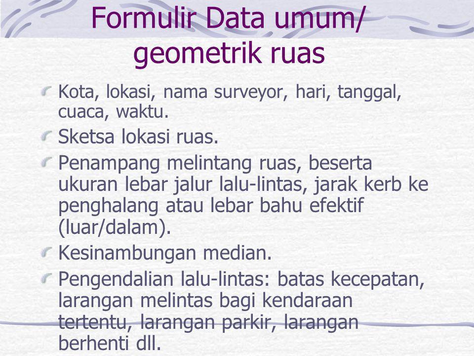 Formulir Survey Arus LL di Ruas Masukan: Data umum/geometrik jalan Masukan: Pencacahan arus lalu-lintas Rekapitulasi arus lalu-lintas.