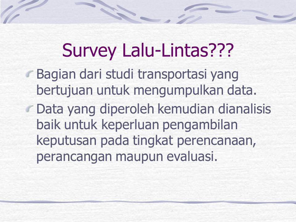 Survey Arus LL di Ruas Umumnya pencacahan diklasifikasikan berdasarkan jenis kendaraan, arah arus dan terkadang posisi lajur.