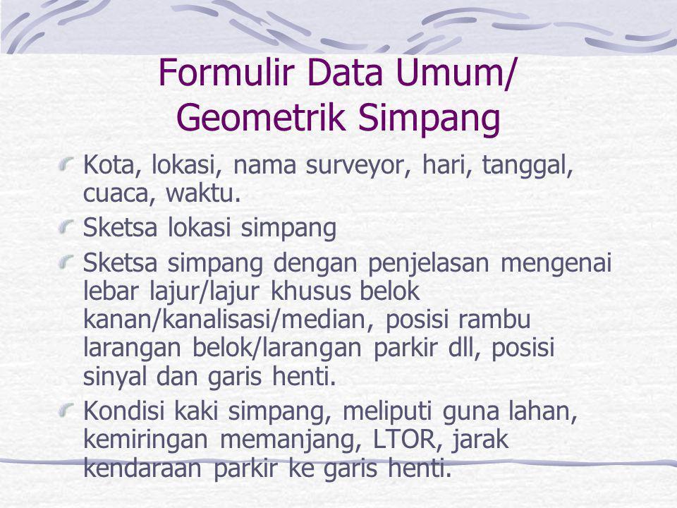 Formulir Survey Arus LL/ Kapasitas Simpang Bersinyal Masukan: Data umum/geometrik simpang Masukan: Arus Lalu-Lintas Masukan: Pewaktuan sinyal Rekapitu