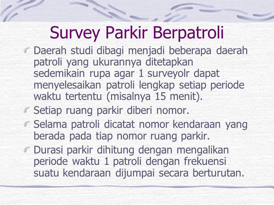 Survey Durasi Parkir Parkir di tepi jalan (tanpa gerbang parkir) disebut on street parking. Survey parkirnya dilakukan secara patroli. Parkir di lapan
