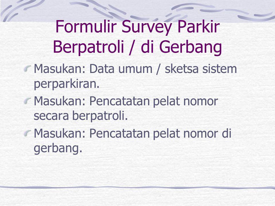 Survey Parkir Berpatroli Daerah studi dibagi menjadi beberapa daerah patroli yang ukurannya ditetapkan sedemikain rupa agar 1 surveyolr dapat menyeles