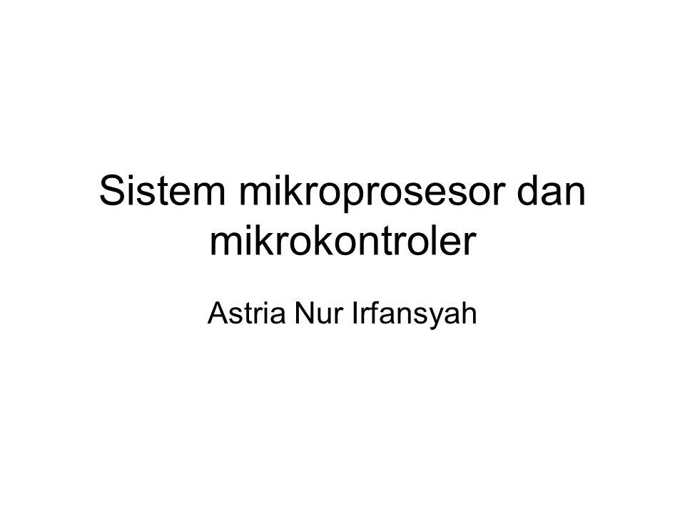 Sistem mikroprosesor dan mikrokontroler Astria Nur Irfansyah