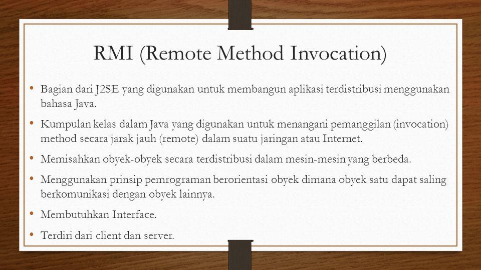 RMI (Remote Method Invocation) Bagian dari J2SE yang digunakan untuk membangun aplikasi terdistribusi menggunakan bahasa Java.