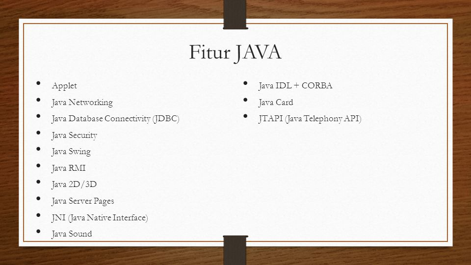 Fitur JAVA Applet Java Networking Java Database Connectivity (JDBC) Java Security Java Swing Java RMI Java 2D/3D Java Server Pages JNI (Java Native In