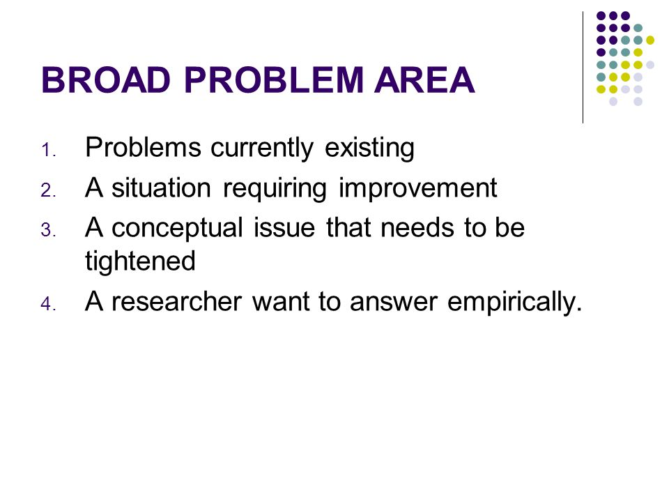 BROAD PROBLEM AREA 1.Problems currently existing 2.