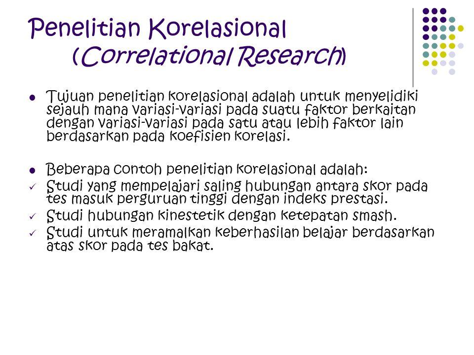 Penelitian Korelasional (Correlational Research) Tujuan penelitian korelasional adalah untuk menyelidiki sejauh mana variasi-variasi pada suatu faktor