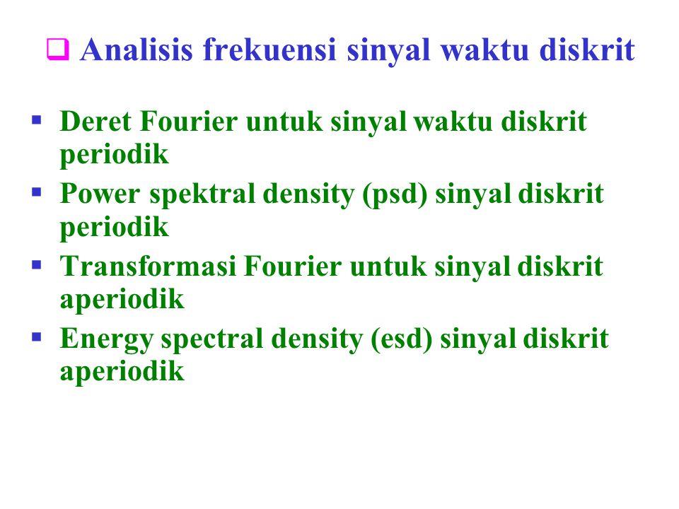  Analisis frekuensi sinyal waktu diskrit  Deret Fourier untuk sinyal waktu diskrit periodik  Power spektral density (psd) sinyal diskrit periodik 