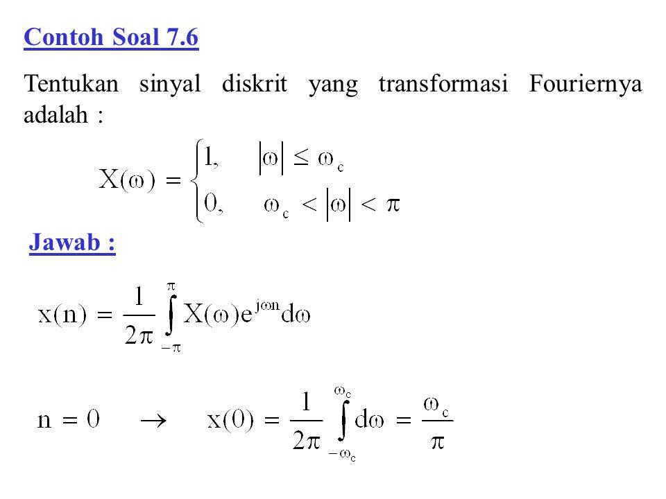 Contoh Soal 7.6 Tentukan sinyal diskrit yang transformasi Fouriernya adalah : Jawab :
