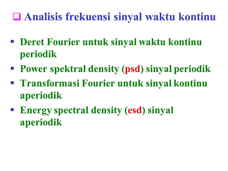  Analisis frekuensi sinyal waktu kontinu  Deret Fourier untuk sinyal waktu kontinu periodik  Power spektral density (psd) sinyal periodik  Transfo