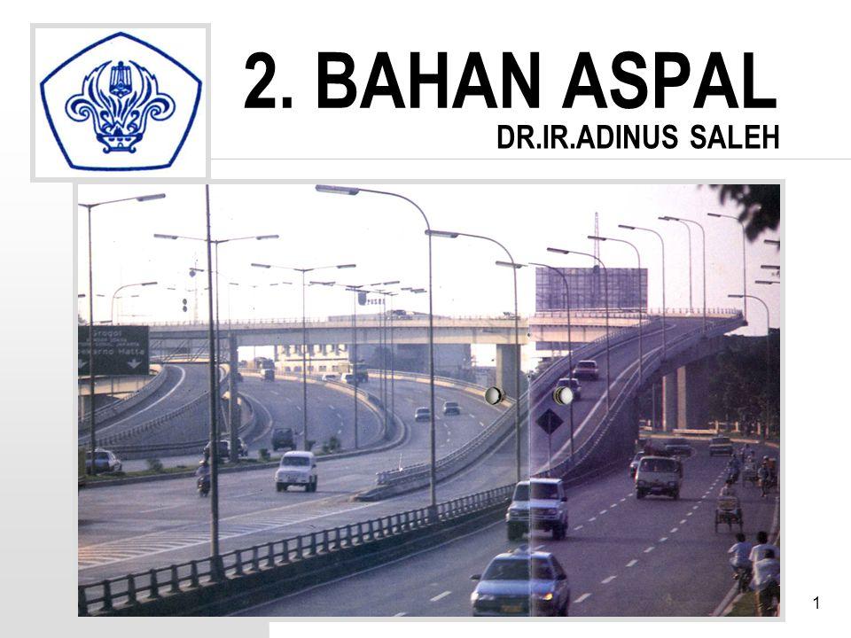 1 2. BAHAN ASPAL Adinus. S DR.IR.ADINUS SALEH