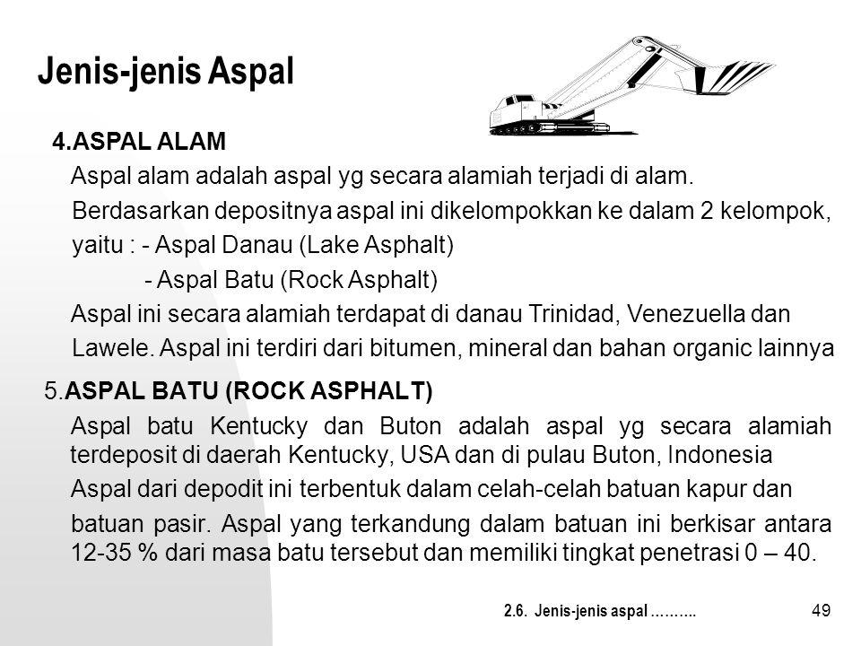 49 Jenis-jenis Aspal 5.ASPAL BATU (ROCK ASPHALT) Aspal batu Kentucky dan Buton adalah aspal yg secara alamiah terdeposit di daerah Kentucky, USA dan d