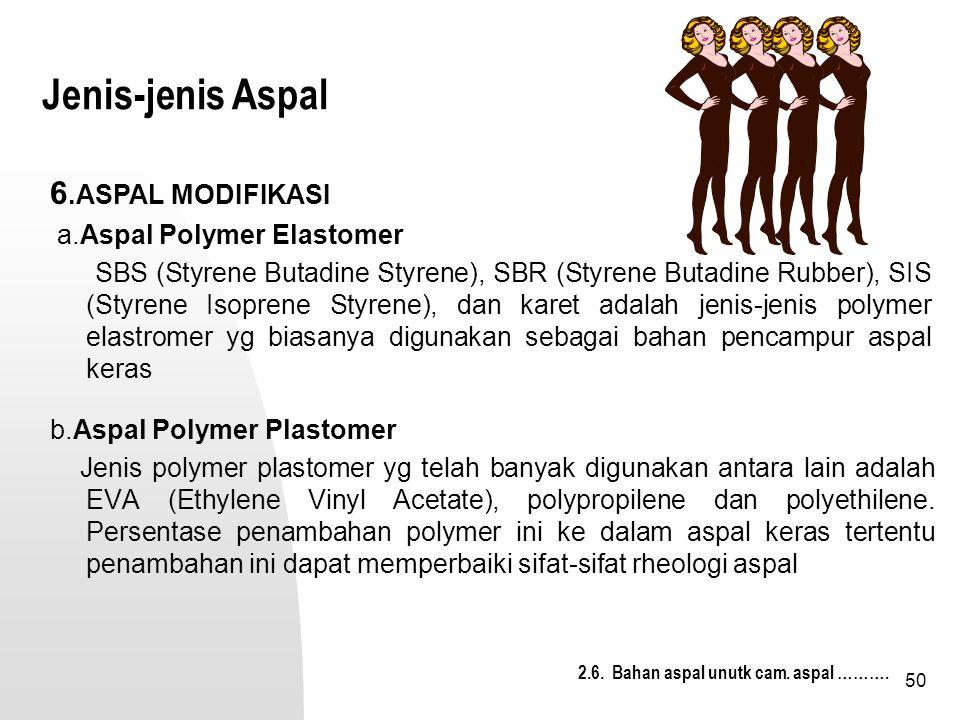 50 Jenis-jenis Aspal b.Aspal Polymer Plastomer Jenis polymer plastomer yg telah banyak digunakan antara lain adalah EVA (Ethylene Vinyl Acetate), poly