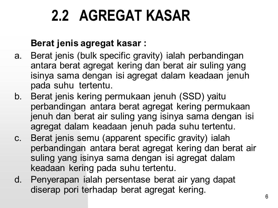 27 2.2.AGREGAT KASAR Lanjutan Tabel 2.(1). Ketentuan Aggregate kasar Pengujian Standar Nilai 1.