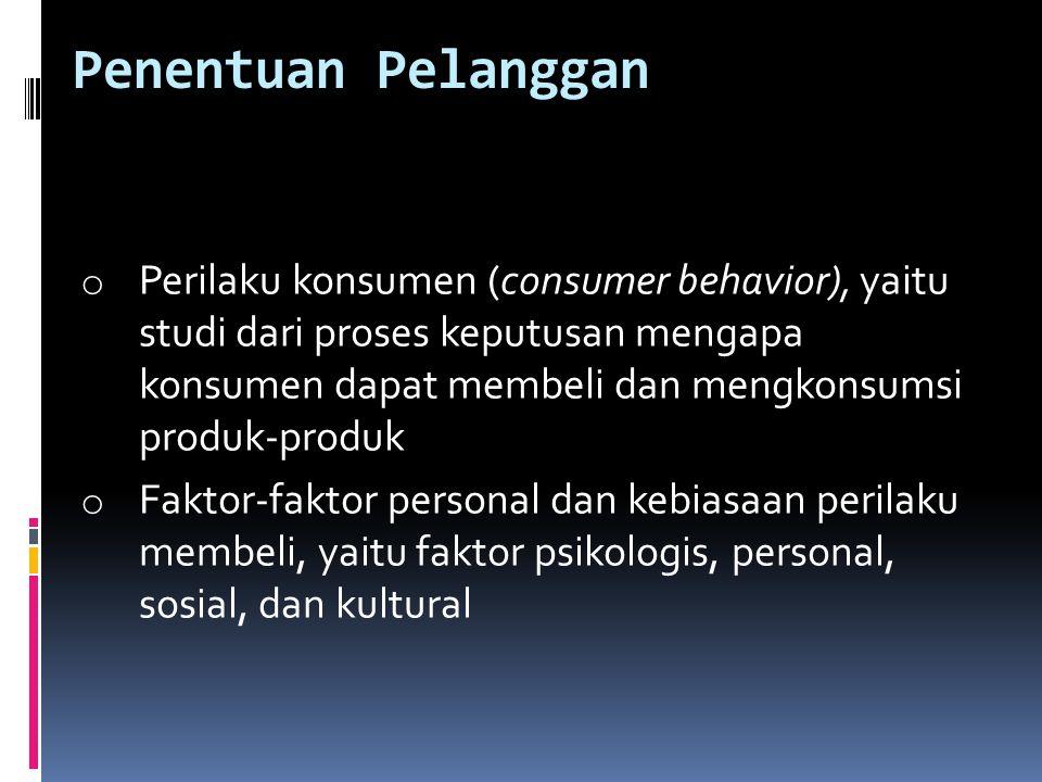 Penentuan Pelanggan o Perilaku konsumen (consumer behavior), yaitu studi dari proses keputusan mengapa konsumen dapat membeli dan mengkonsumsi produk-