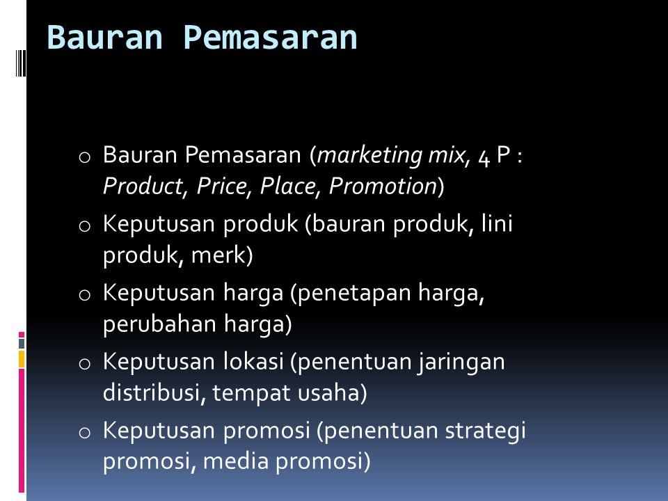 Bauran Pemasaran o Bauran Pemasaran (marketing mix, 4 P : Product, Price, Place, Promotion) o Keputusan produk (bauran produk, lini produk, merk) o Ke