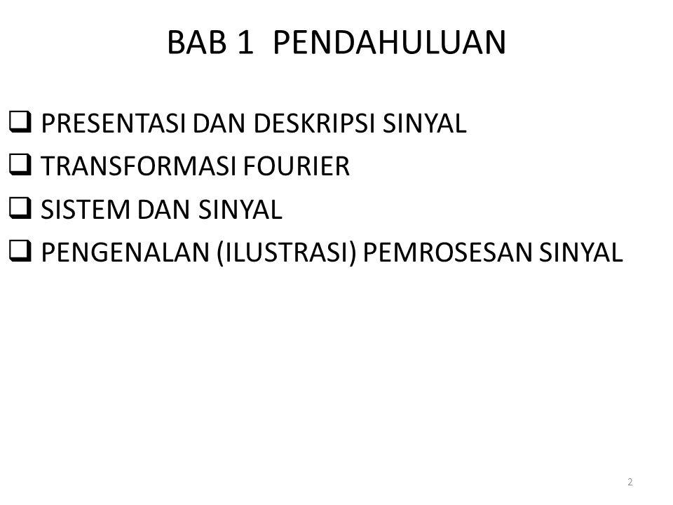 BAB 1 PENDAHULUAN  PRESENTASI DAN DESKRIPSI SINYAL  TRANSFORMASI FOURIER  SISTEM DAN SINYAL  PENGENALAN (ILUSTRASI) PEMROSESAN SINYAL 2
