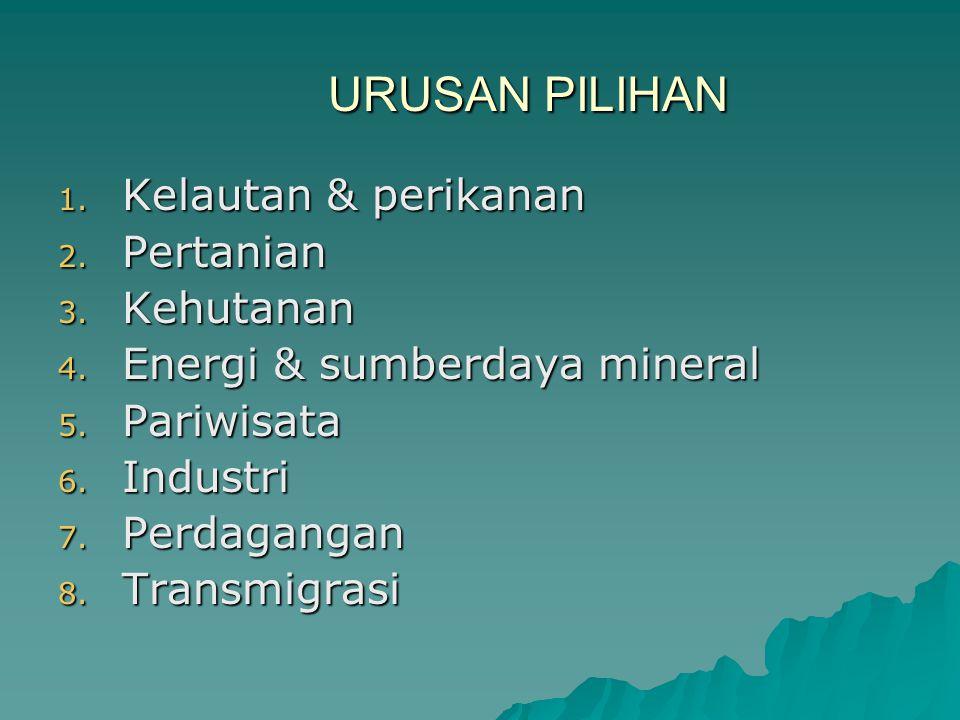URUSAN PILIHAN 1. Kelautan & perikanan 2. Pertanian 3. Kehutanan 4. Energi & sumberdaya mineral 5. Pariwisata 6. Industri 7. Perdagangan 8. Transmigra