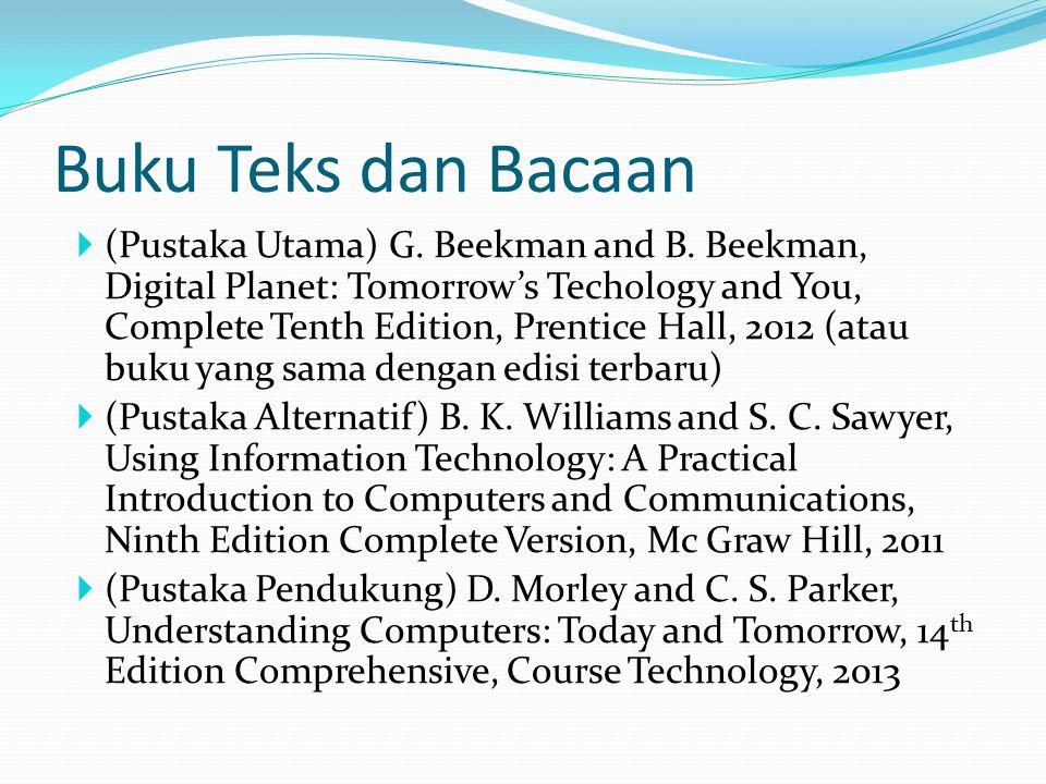 Buku Teks dan Bacaan  (Pustaka Utama) G. Beekman and B. Beekman, Digital Planet: Tomorrow's Techology and You, Complete Tenth Edition, Prentice Hall,