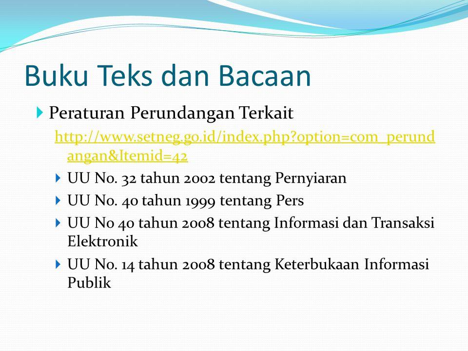 Buku Teks dan Bacaan  Peraturan Perundangan Terkait http://www.setneg.go.id/index.php?option=com_perund angan&Itemid=42  UU No. 32 tahun 2002 tentan