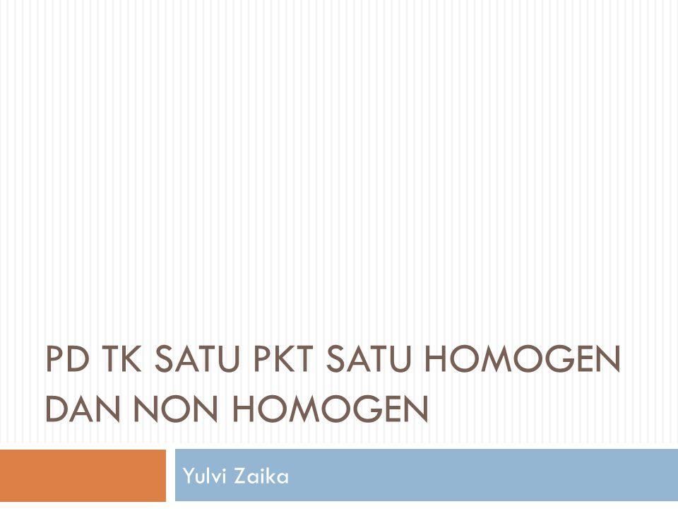 PD TK SATU PKT SATU HOMOGEN DAN NON HOMOGEN Yulvi Zaika