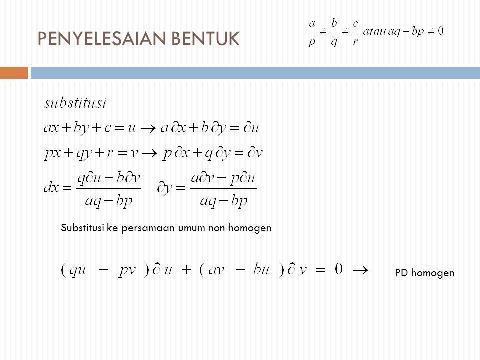 PENYELESAIAN BENTUK Substitusi ke persamaan umum non homogen PD homogen