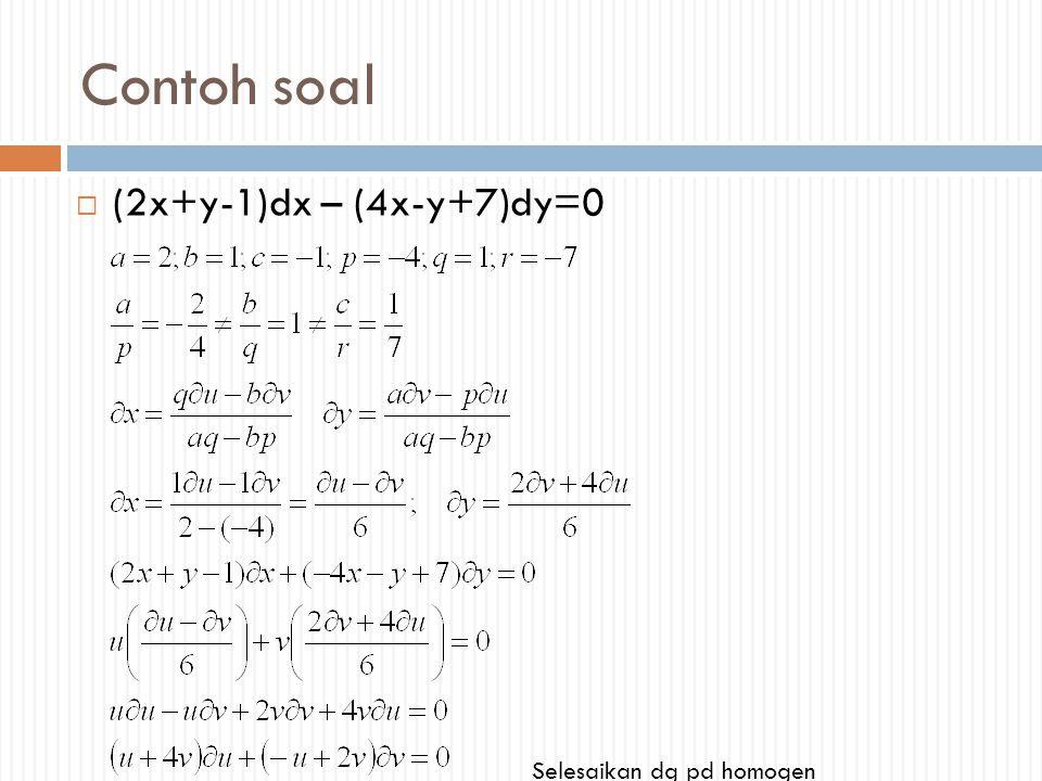 Contoh soal  (2x+y-1)dx – (4x-y+7)dy=0 Selesaikan dg pd homogen