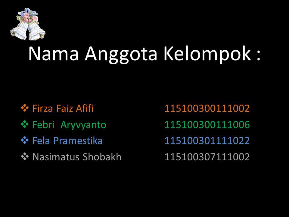 Nama Anggota Kelompok :  Firza Faiz Afifi115100300111002  Febri Aryvyanto115100300111006  Fela Pramestika115100301111022  Nasimatus Shobakh115100307111002