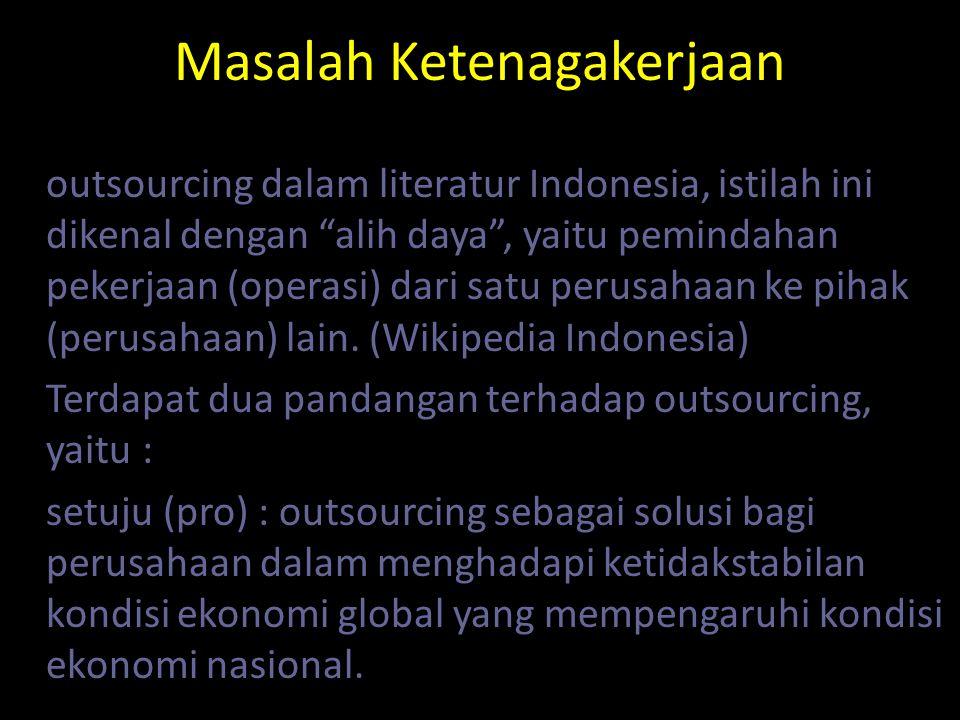 Masalah Ketenagakerjaan outsourcing dalam literatur Indonesia, istilah ini dikenal dengan alih daya , yaitu pemindahan pekerjaan (operasi) dari satu perusahaan ke pihak (perusahaan) lain.